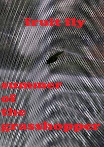 Fruit Fly: Summer of the Grasshopper
